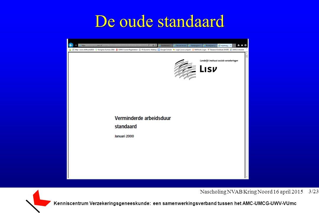 Kenniscentrum Verzekeringsgeneeskunde: een samenwerkingsverband tussen het AMC-UMCG-UWV-VUmc De oude standaard 3/23 Nascholing NVAB Kring Noord 16 apr