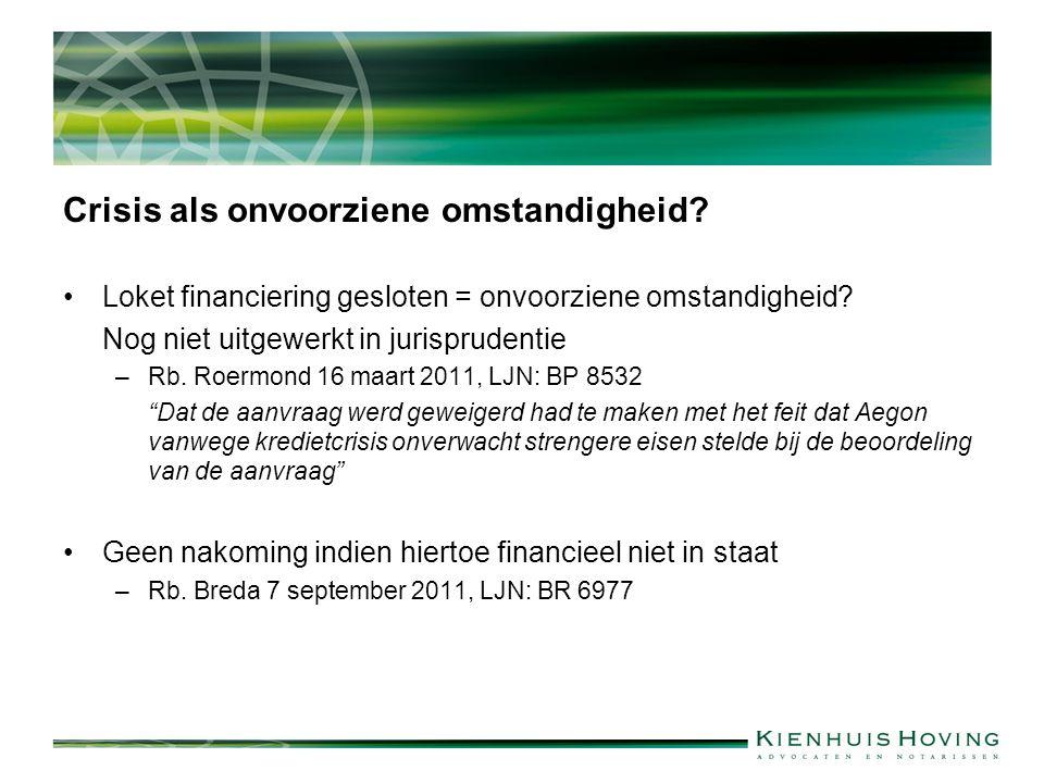 Crisis als onvoorziene omstandigheid? Loket financiering gesloten = onvoorziene omstandigheid? Nog niet uitgewerkt in jurisprudentie –Rb. Roermond 16