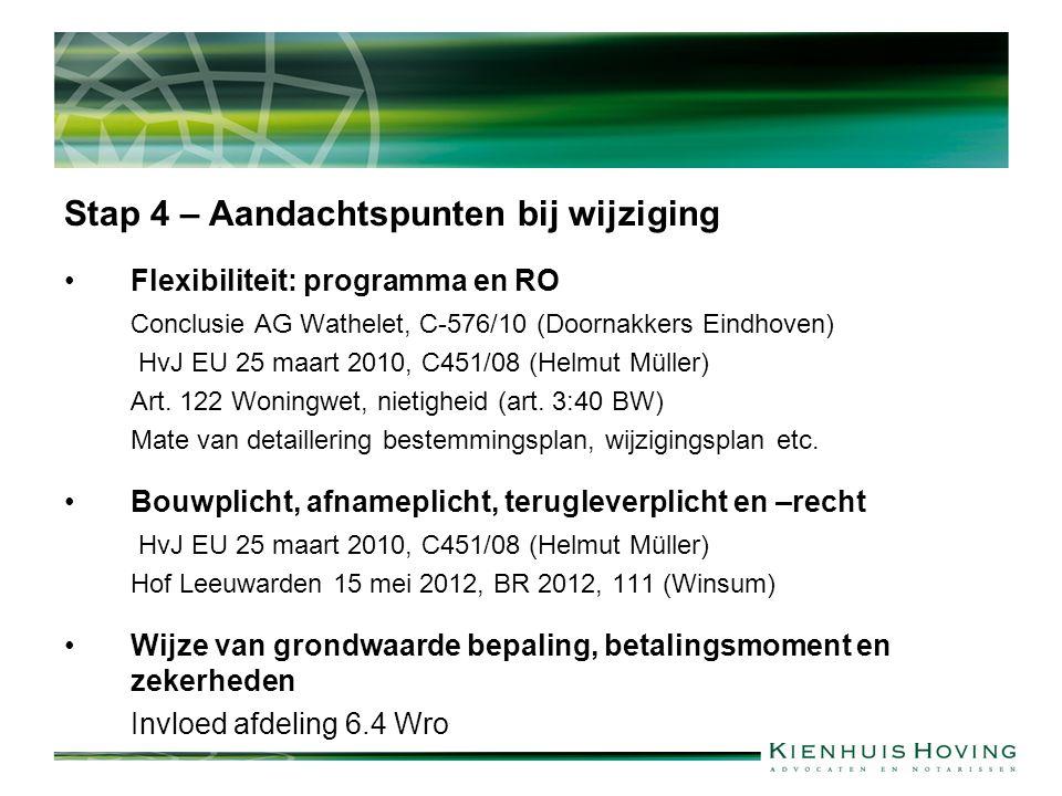 Stap 4 – Aandachtspunten bij wijziging Flexibiliteit: programma en RO Conclusie AG Wathelet, C-576/10 (Doornakkers Eindhoven) HvJ EU 25 maart 2010, C451/08 (Helmut Müller) Art.