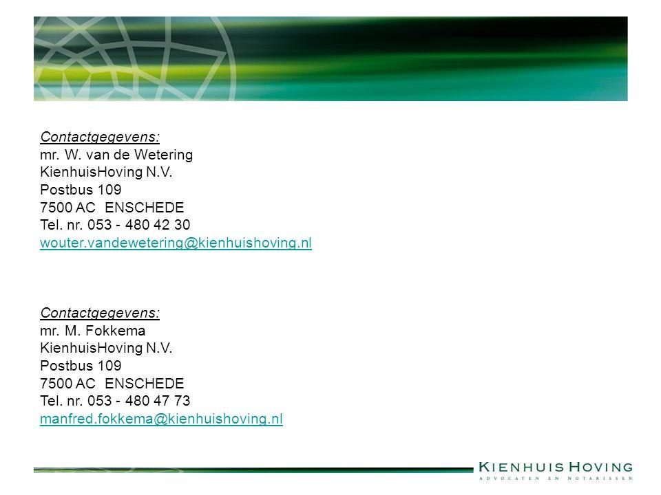 Contactgegevens: mr. W. van de Wetering KienhuisHoving N.V. Postbus 109 7500 AC ENSCHEDE Tel. nr. 053 - 480 42 30 wouter.vandewetering@kienhuishoving.