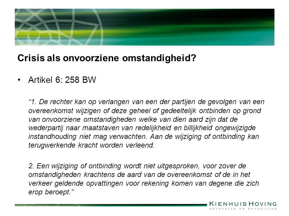 """Crisis als onvoorziene omstandigheid? Artikel 6: 258 BW """"1. De rechter kan op verlangen van een der partijen de gevolgen van een overeenkomst wijzigen"""
