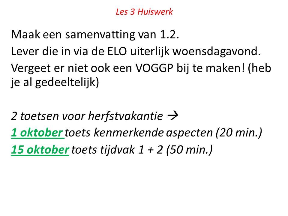 Les 3 Huiswerk Maak een samenvatting van 1.2. Lever die in via de ELO uiterlijk woensdagavond. Vergeet er niet ook een VOGGP bij te maken! (heb je al