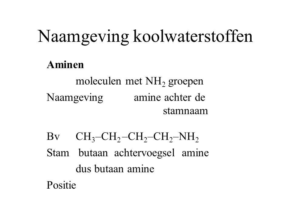 Naamgeving koolwaterstoffen Aminen moleculen met NH 2 groepen Naamgeving amine achter de stamnaam BvCH 3 –CH 2 –CH 2 –CH 2 –NH 2 Stam butaan achtervoegsel amine dus butaan amine Positie