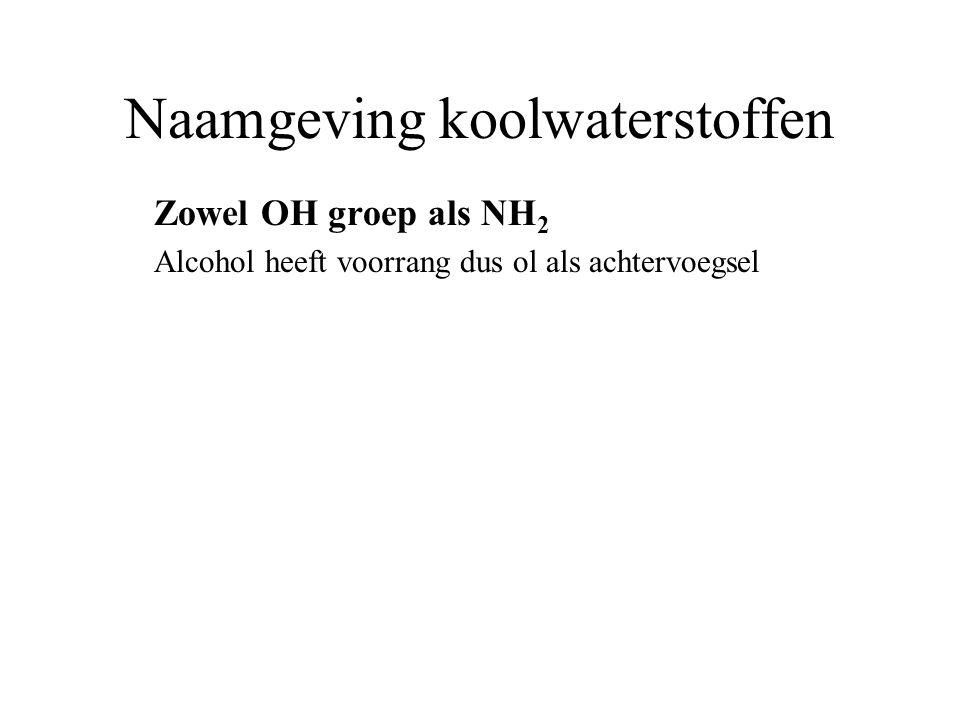 Naamgeving koolwaterstoffen Zowel OH groep als NH 2 Alcohol heeft voorrang dus ol als achtervoegsel