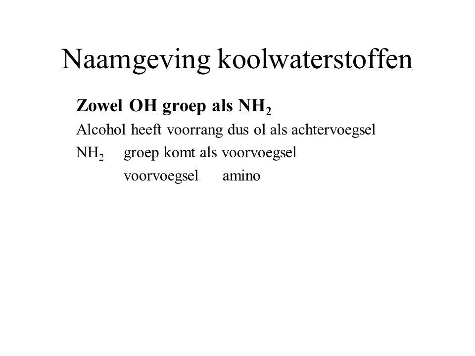 Naamgeving koolwaterstoffen Zowel OH groep als NH 2 Alcohol heeft voorrang dus ol als achtervoegsel NH 2 groep komt als voorvoegsel voorvoegsel amino