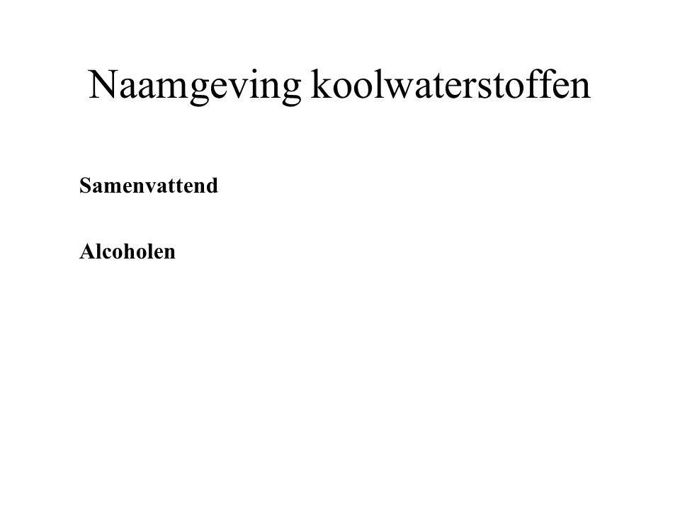 Naamgeving koolwaterstoffen Samenvattend Alcoholen