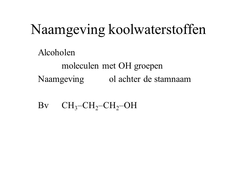 Naamgeving koolwaterstoffen Samenvattend zijgroep achtervoegsel AlcoholenOH ol AminenNH 2 amine