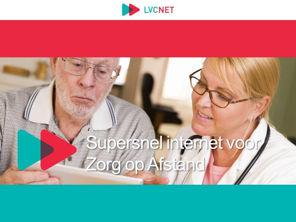 Supersnel internet voor Zorg op Afstand Supersnel internet voor Zorg op Afstand