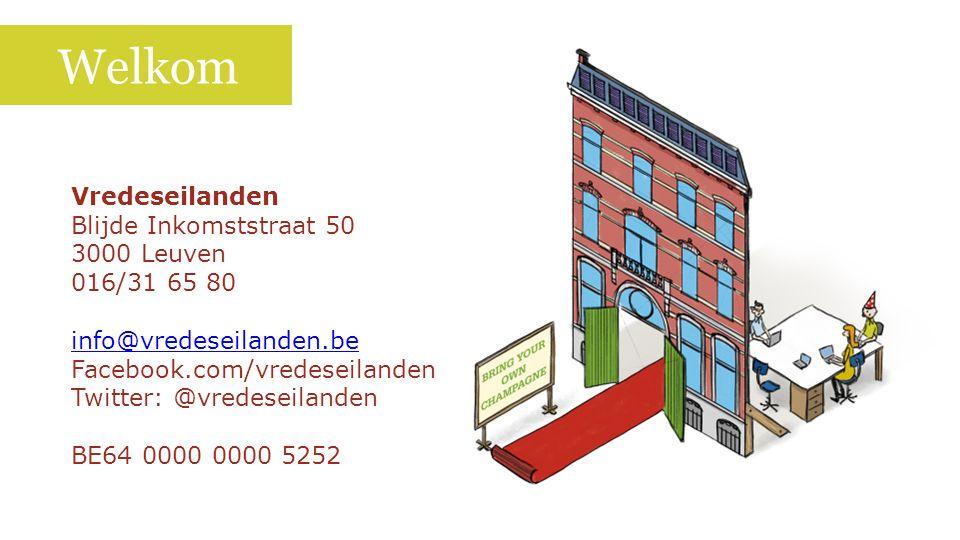 Welkom Vredeseilanden Blijde Inkomststraat 50 3000 Leuven 016/31 65 80 info@vredeseilanden.be Facebook.com/vredeseilanden Twitter: @vredeseilanden BE64 0000 0000 5252