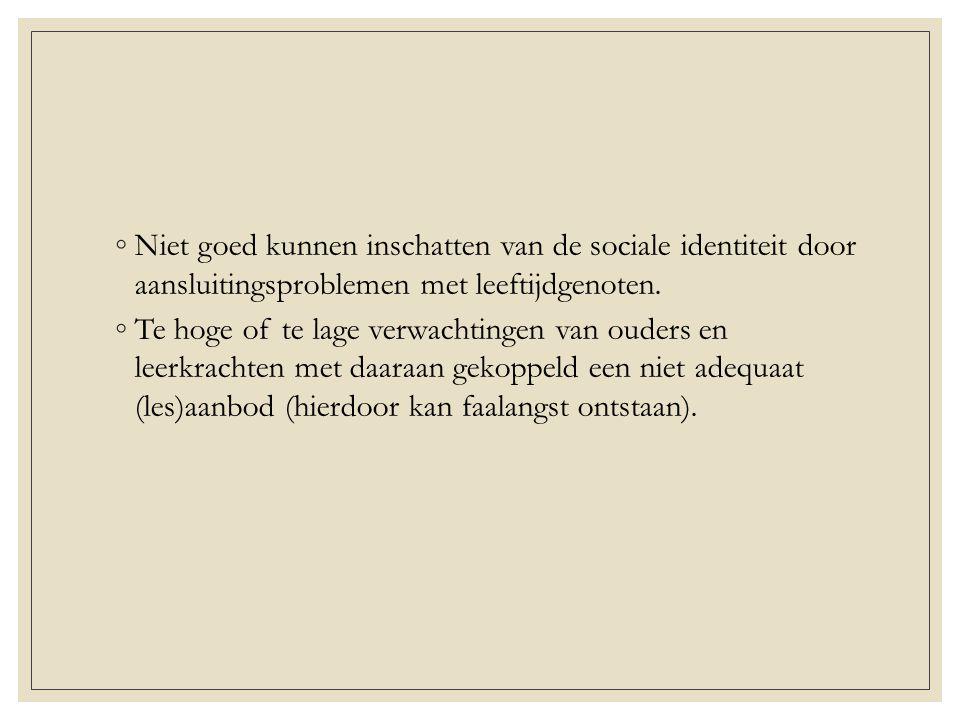 ◦Niet goed kunnen inschatten van de sociale identiteit door aansluitingsproblemen met leeftijdgenoten.