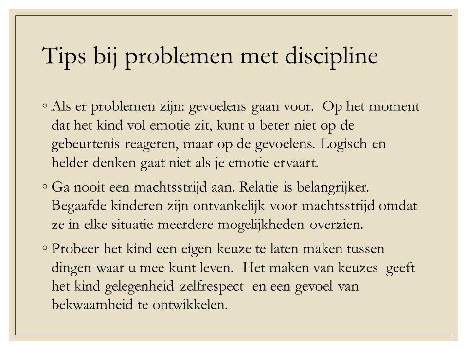 Tips bij problemen met discipline ◦Als er problemen zijn: gevoelens gaan voor.