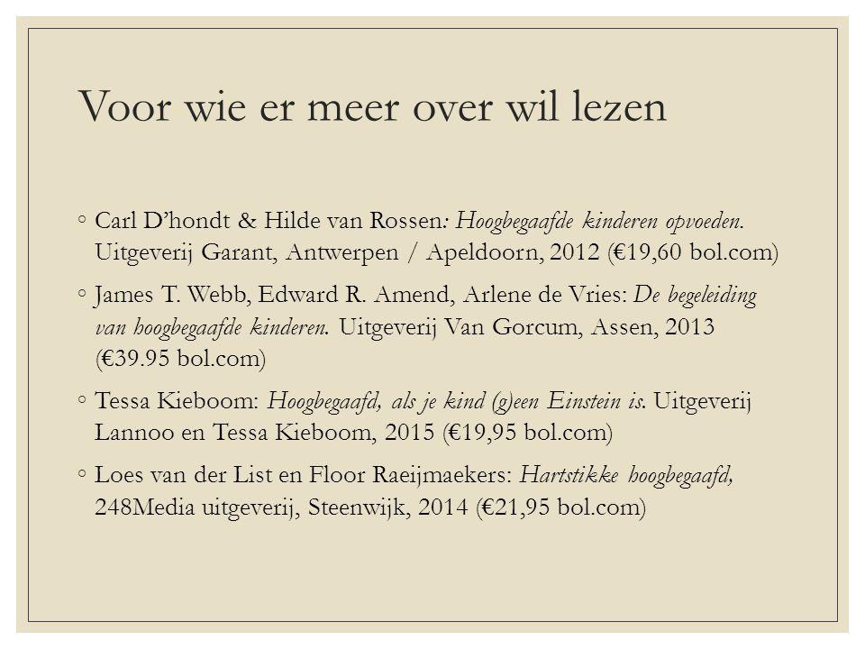 Voor wie er meer over wil lezen ◦Carl D'hondt & Hilde van Rossen: Hoogbegaafde kinderen opvoeden.