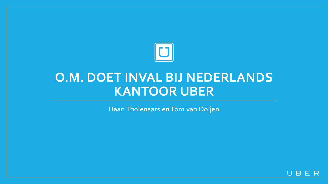 O.M. DOET INVAL BIJ NEDERLANDS KANTOOR UBER Daan Tholenaars en Tom van Ooijen
