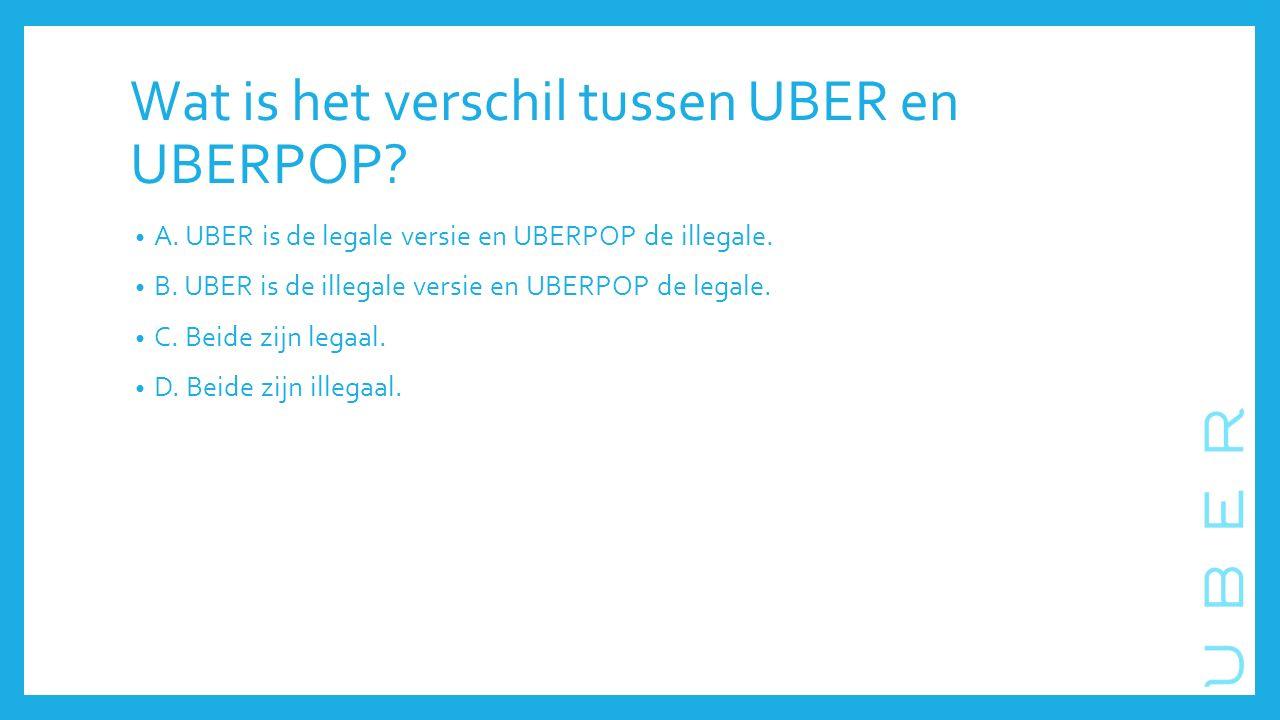 Wat is het verschil tussen UBER en UBERPOP.A. UBER is de legale versie en UBERPOP de illegale.