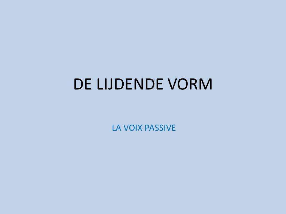 DE LIJDENDE VORM LA VOIX PASSIVE