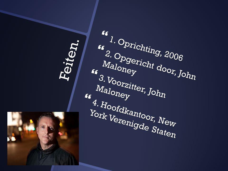 Feiten.  1. Oprichting, 2006  2. Opgericht door, John Maloney  3.