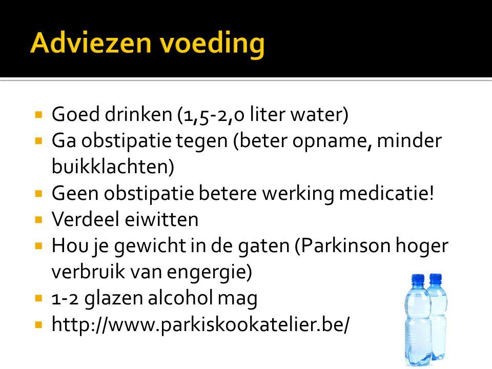 Goed drinken (1,5-2,0 liter water)  Ga obstipatie tegen (beter opname, minder buikklachten)  Geen obstipatie betere werking medicatie!  Verdeel e