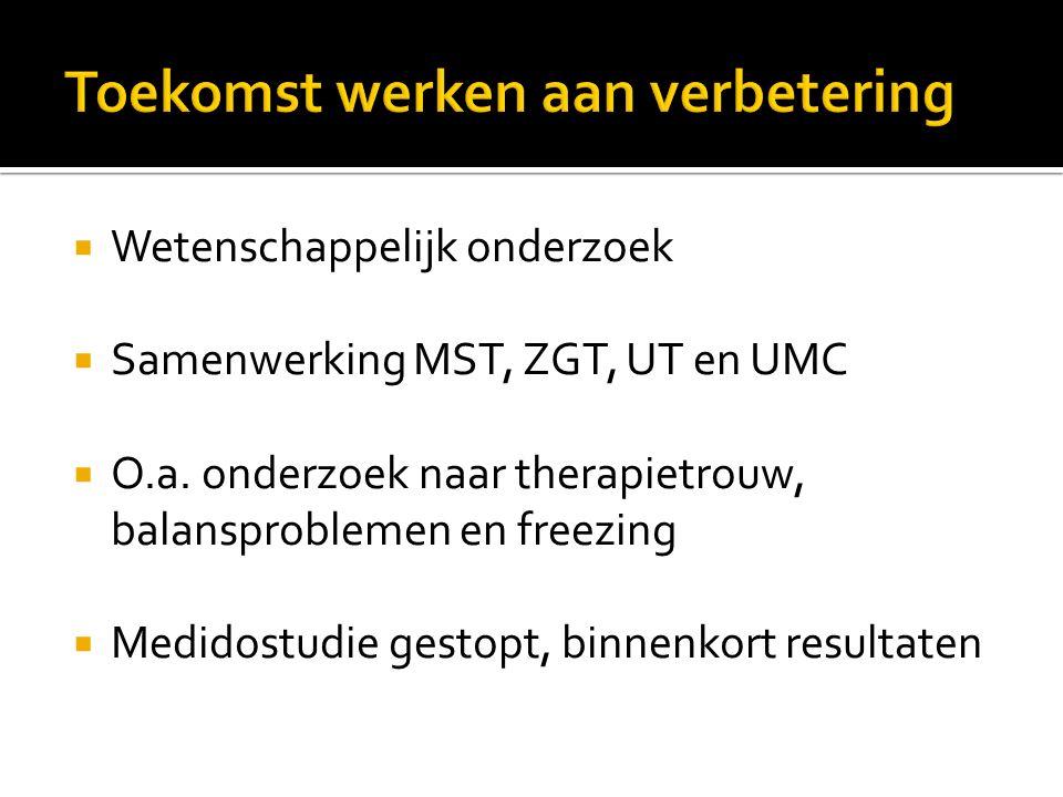  Wetenschappelijk onderzoek  Samenwerking MST, ZGT, UT en UMC  O.a. onderzoek naar therapietrouw, balansproblemen en freezing  Medidostudie gestop