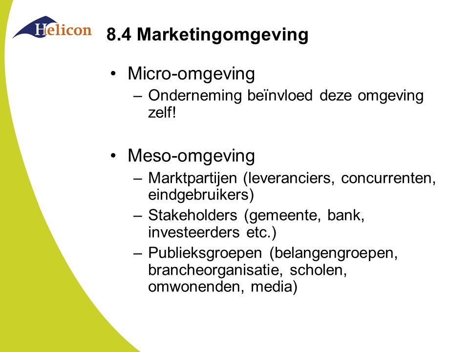 8.4 Marketingomgeving Micro-omgeving –Onderneming beïnvloed deze omgeving zelf! Meso-omgeving –Marktpartijen (leveranciers, concurrenten, eindgebruike