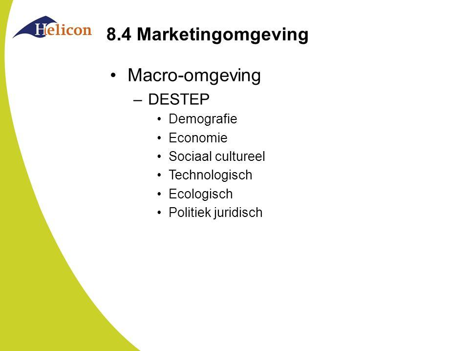 8.4 Marketingomgeving Macro-omgeving –DESTEP Demografie Economie Sociaal cultureel Technologisch Ecologisch Politiek juridisch