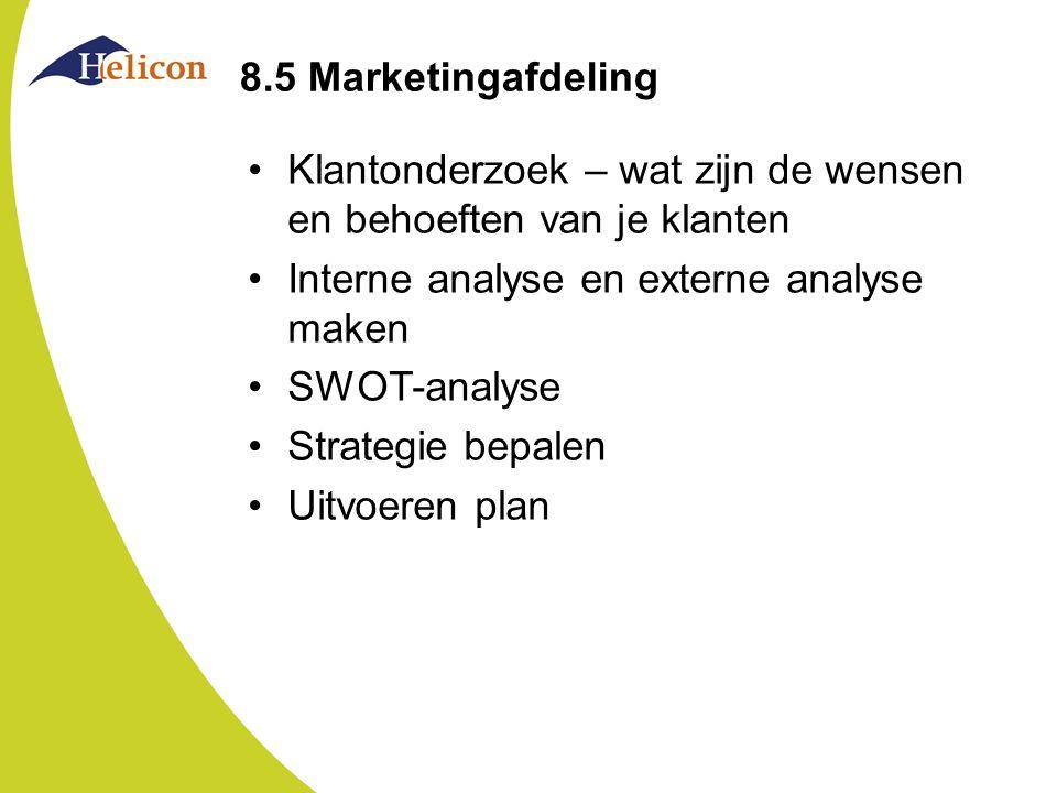 8.5 Marketingafdeling Klantonderzoek – wat zijn de wensen en behoeften van je klanten Interne analyse en externe analyse maken SWOT-analyse Strategie