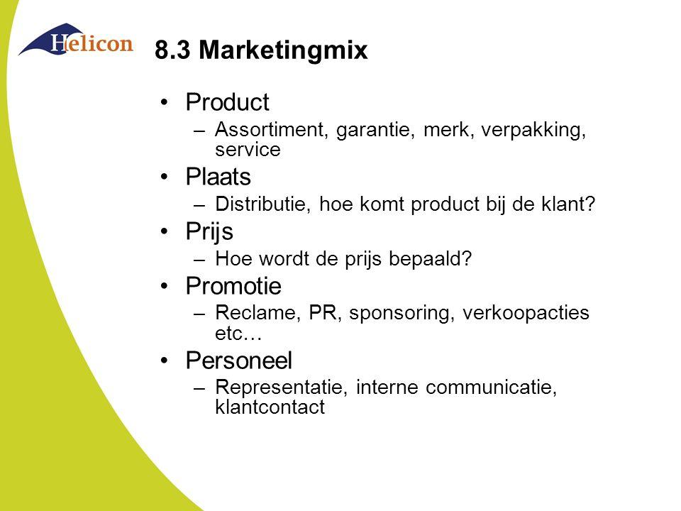 8.3 Marketingmix Product –Assortiment, garantie, merk, verpakking, service Plaats –Distributie, hoe komt product bij de klant? Prijs –Hoe wordt de pri