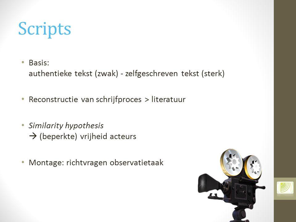 Scripts Basis: authentieke tekst (zwak) - zelfgeschreven tekst (sterk) Reconstructie van schrijfproces > literatuur Similarity hypothesis  (beperkte)