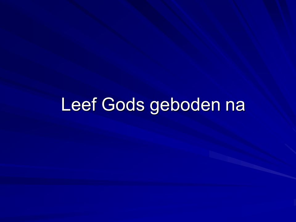 Leef Gods geboden na Leef Gods geboden na