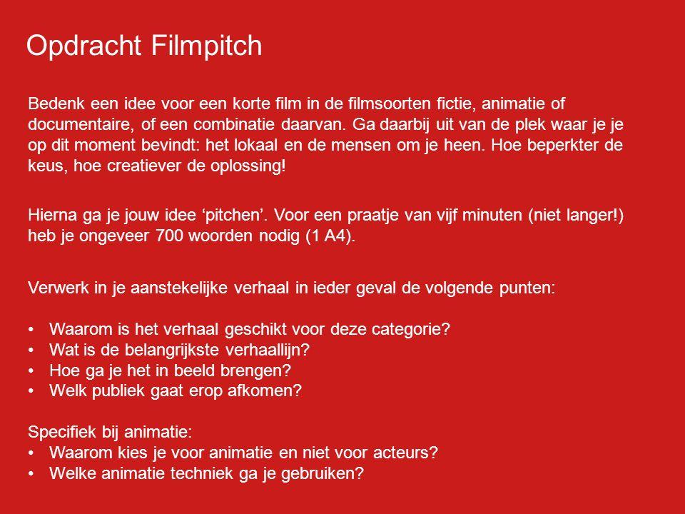 Opdracht Filmpitch Bedenk een idee voor een korte film in de filmsoorten fictie, animatie of documentaire, of een combinatie daarvan. Ga daarbij uit v