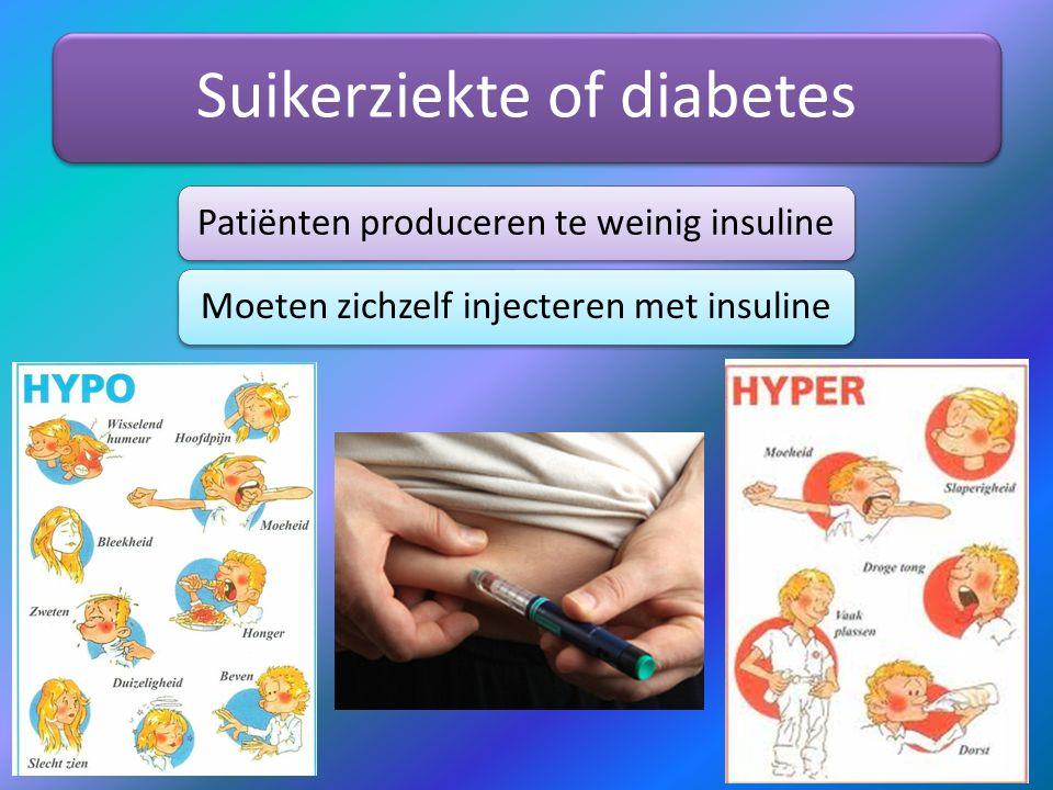 Suikerziekte of diabetes Patiënten produceren te weinig insulineMoeten zichzelf injecteren met insuline