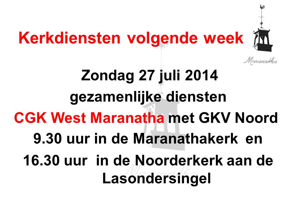 Zondag 27 juli 2014 gezamenlijke diensten GKV West Immanuel met GKV Oost 9.30 uur en 16.30 uur, beide diensten in de Oosterkerk aan de Wilheminastaat/ Oldenzaalsestraat Kerkdiensten volgende week