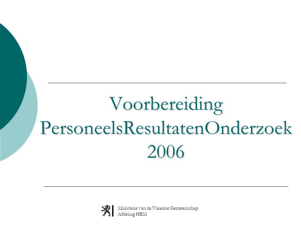 Ministerie van de Vlaamse Gemeenschap Afdeling HRM Voorbereiding PersoneelsResultatenOnderzoek 2006