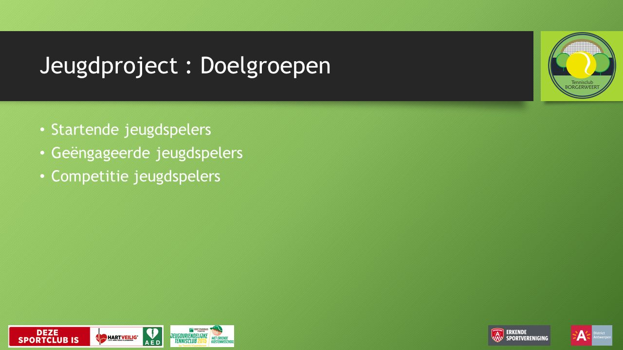 Jeugdproject : puntentoekenning Training Oude puntentoekenning Nieuwe puntentoekenning Per betaald lesmoment 11 Per stage 11