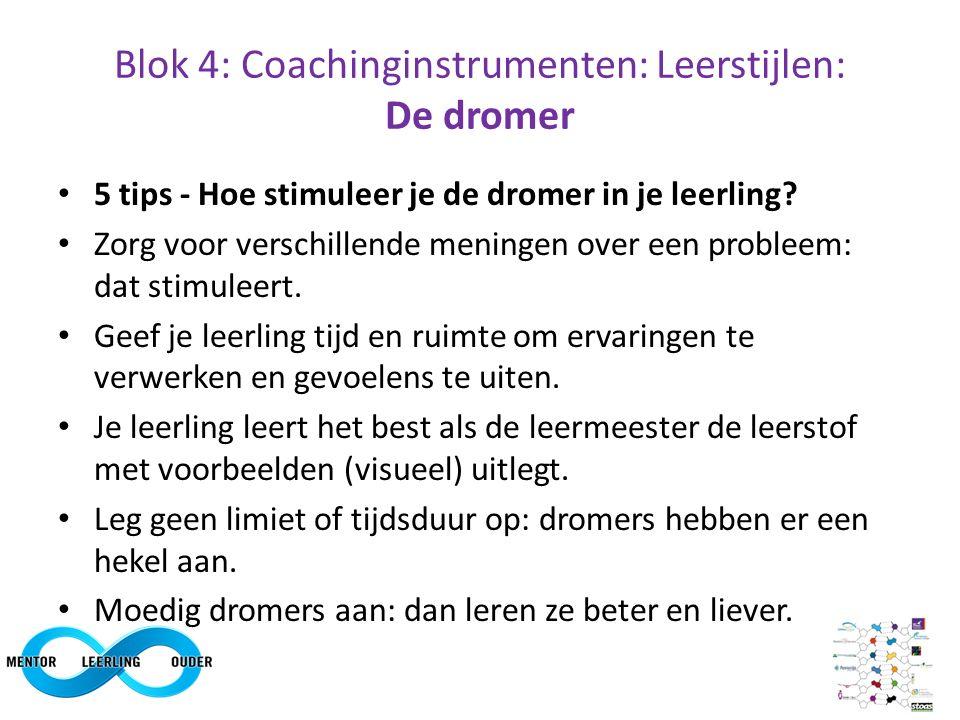 Blok 4: Coachinginstrumenten: Leerstijlen: De dromer 5 tips - Hoe stimuleer je de dromer in je leerling? Zorg voor verschillende meningen over een pro