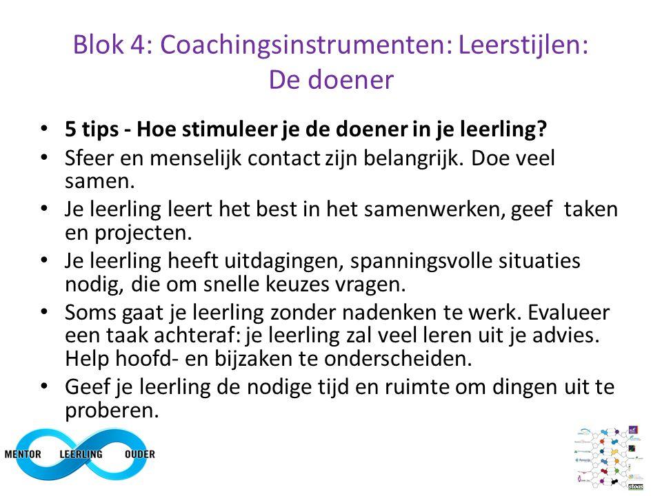 Blok 4: Coachingsinstrumenten: Leerstijlen: De doener 5 tips - Hoe stimuleer je de doener in je leerling? Sfeer en menselijk contact zijn belangrijk.