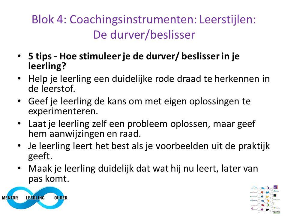 Blok 4: Coachingsinstrumenten: Leerstijlen: De durver/beslisser 5 tips - Hoe stimuleer je de durver/ beslisser in je leerling? Help je leerling een du