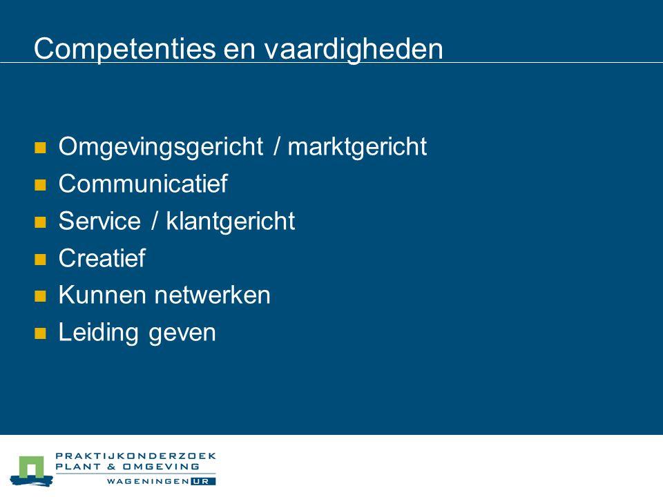 Competenties en vaardigheden Omgevingsgericht / marktgericht Communicatief Service / klantgericht Creatief Kunnen netwerken Leiding geven