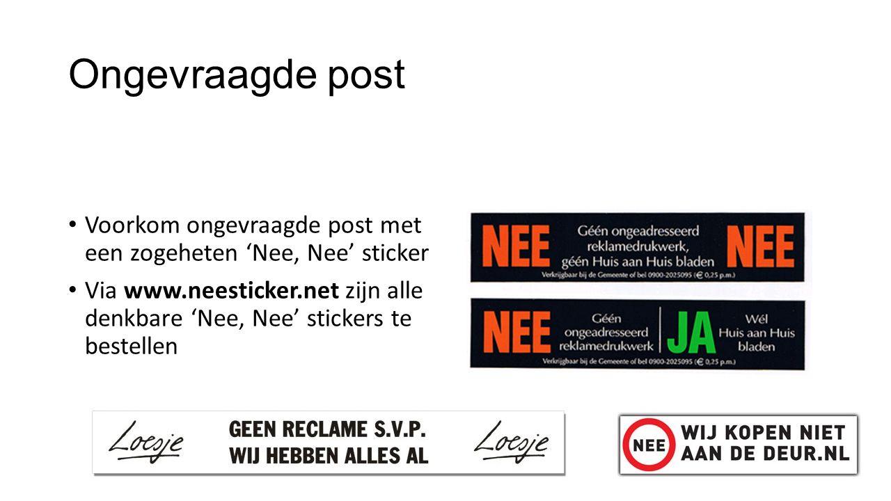 Ongevraagde post Voorkom ongevraagde post met een zogeheten 'Nee, Nee' sticker Via www.neesticker.net zijn alle denkbare 'Nee, Nee' stickers te bestel