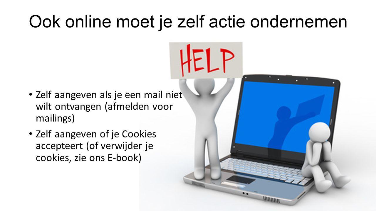 Zelf aangeven als je een mail niet wilt ontvangen (afmelden voor mailings) Zelf aangeven of je Cookies accepteert (of verwijder je cookies, zie ons E-