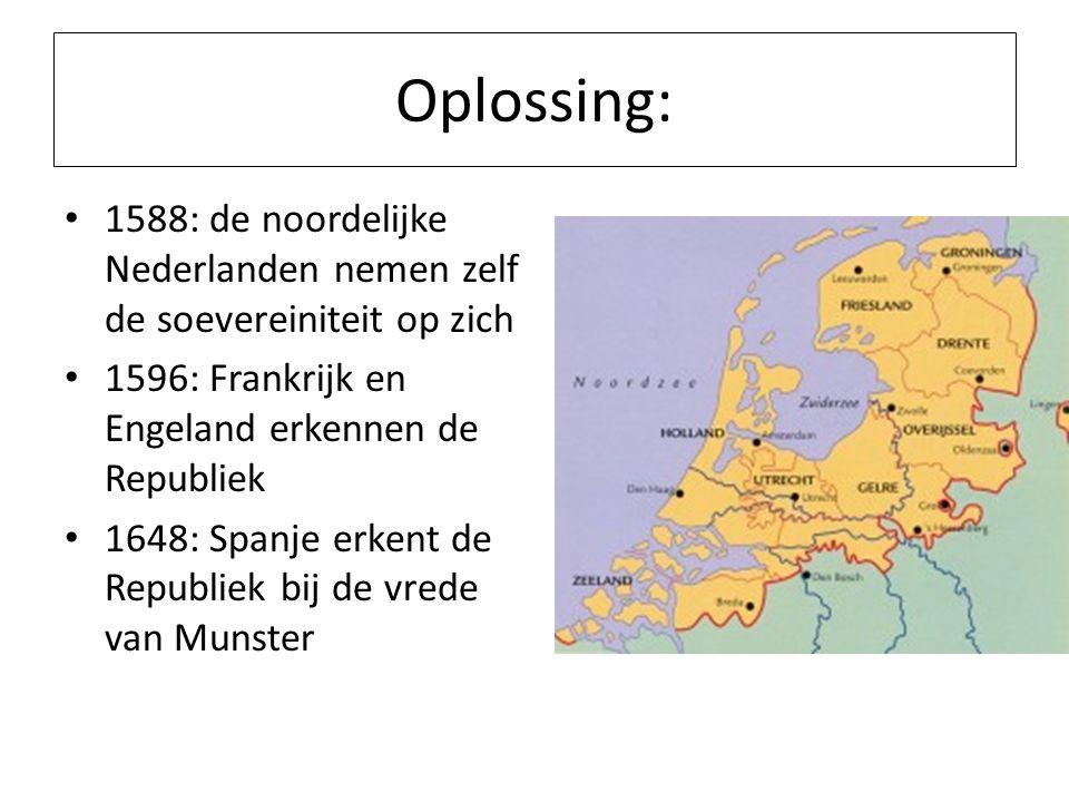 Oplossing: 1588: de noordelijke Nederlanden nemen zelf de soevereiniteit op zich 1596: Frankrijk en Engeland erkennen de Republiek 1648: Spanje erkent de Republiek bij de vrede van Munster