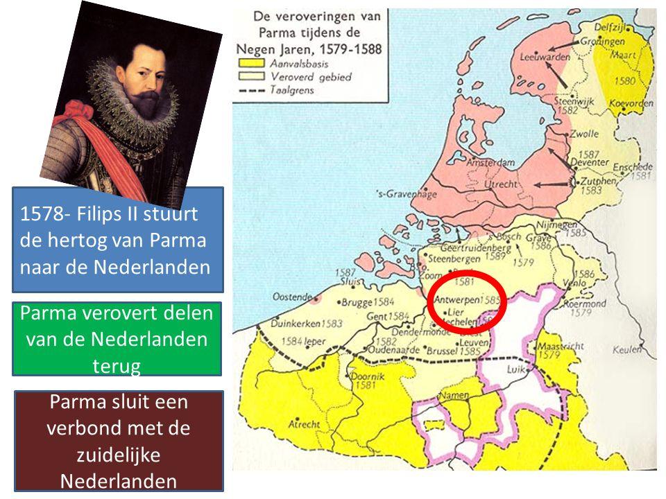 1578- Filips II stuurt de hertog van Parma naar de Nederlanden Parma verovert delen van de Nederlanden terug Parma sluit een verbond met de zuidelijke Nederlanden
