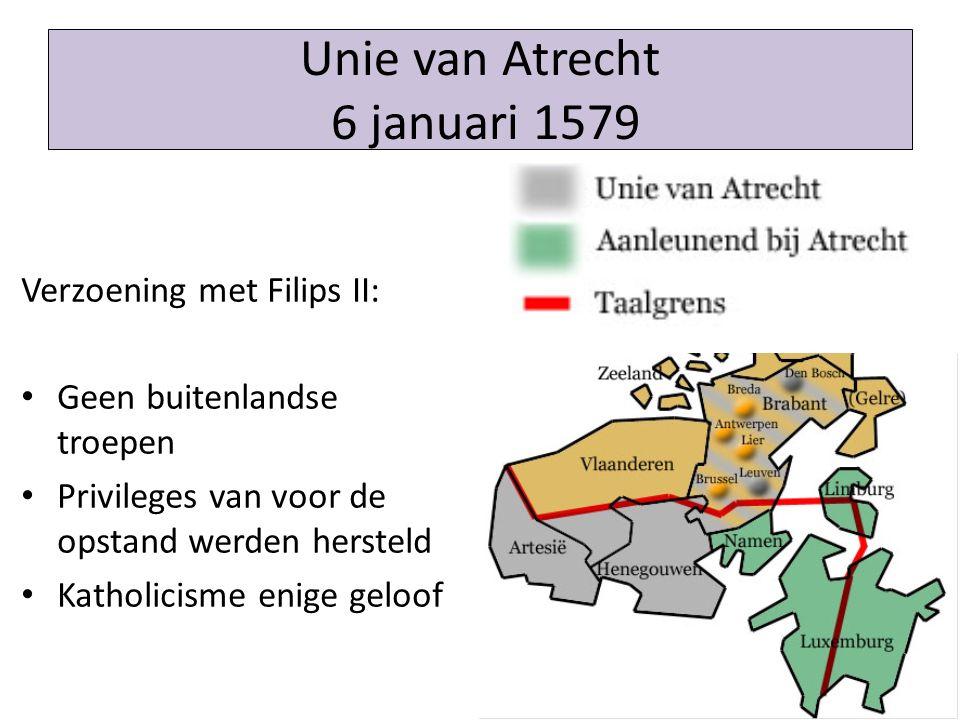 Unie van Utrecht 23 januari 1579 Geen verzoening Filips II: Gemeenschappelijk leger Naar buiten toe opereren als 1 gewest; intern behielden alle gewesten hun eigen privileges
