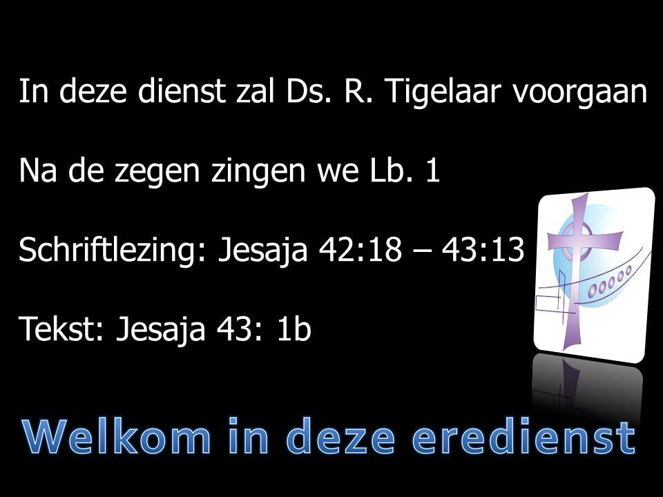 In deze dienst zal Ds. R. Tigelaar voorgaan Na de zegen zingen we Lb.