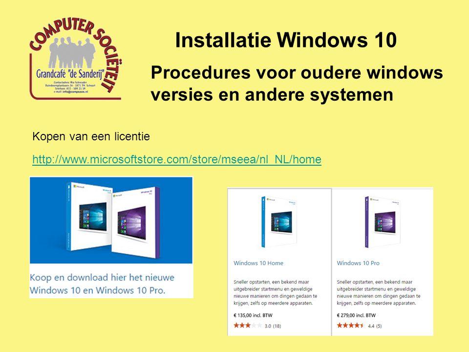Installatie Windows 10 Procedures voor oudere windows versies en andere systemen http://www.microsoftstore.com/store/mseea/nl_NL/home Kopen van een licentie