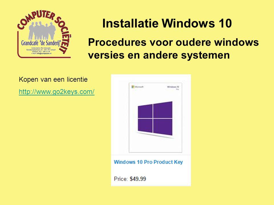 Installatie Windows 10 Procedures voor oudere windows versies en andere systemen Kopen van een licentie http://www.go2keys.com/