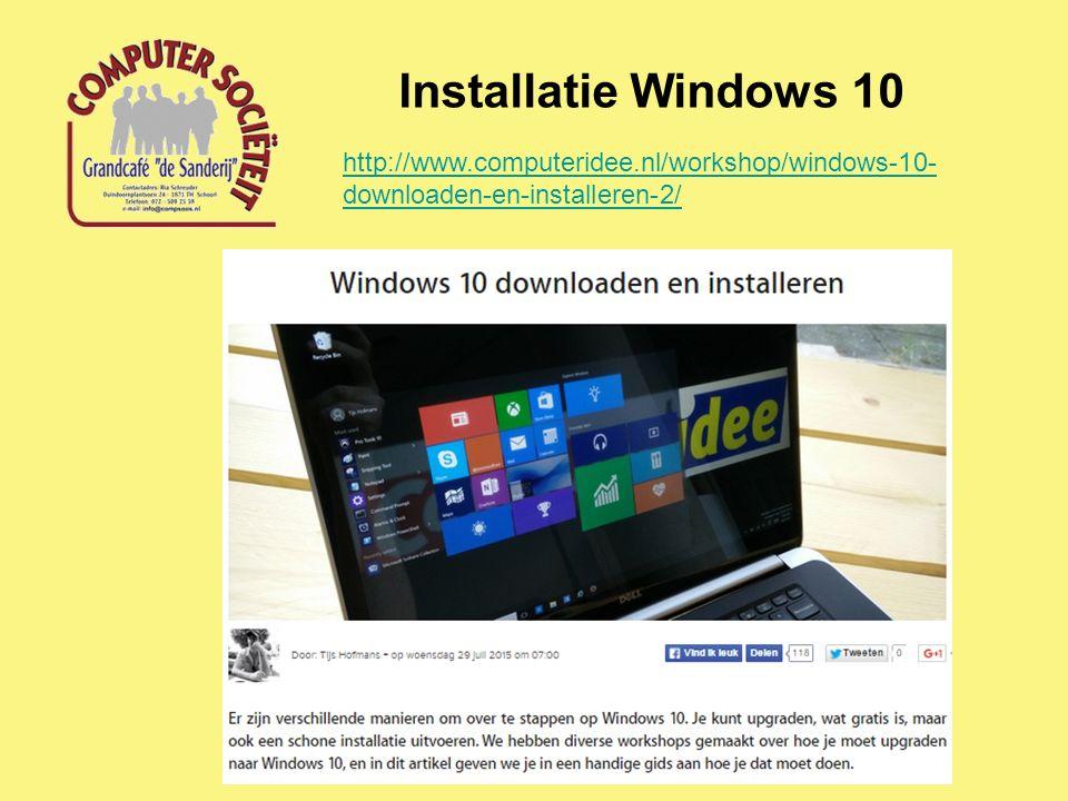 Installatie Windows 10 http://www.computeridee.nl/workshop/windows-10- downloaden-en-installeren-2/
