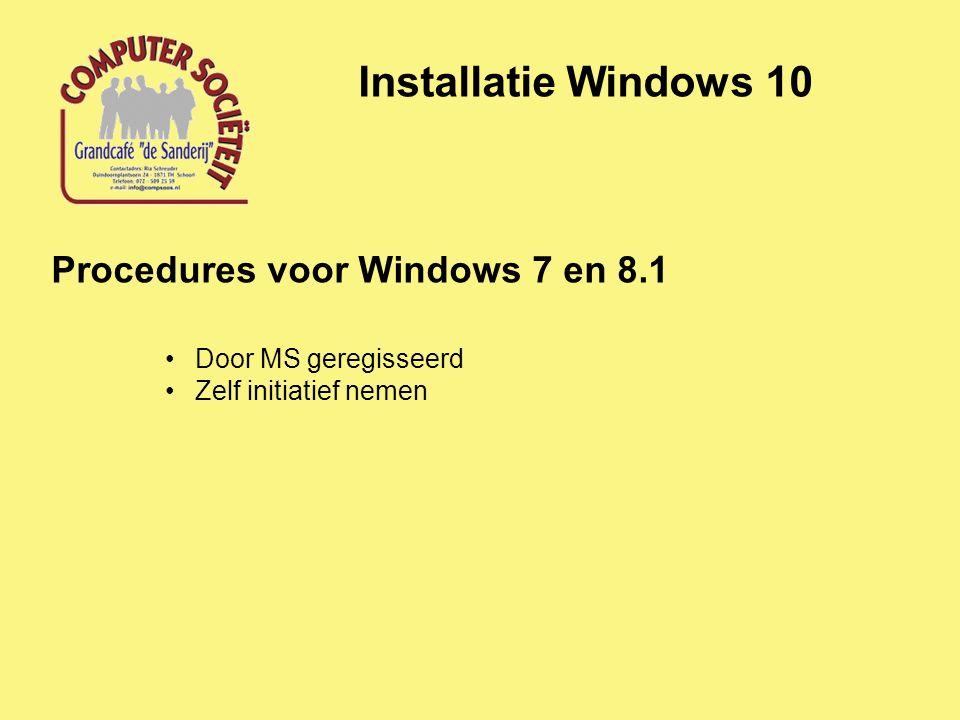 Installatie Windows 10 Procedures voor Windows 7 en 8.1 Door MS geregisseerd Zelf initiatief nemen