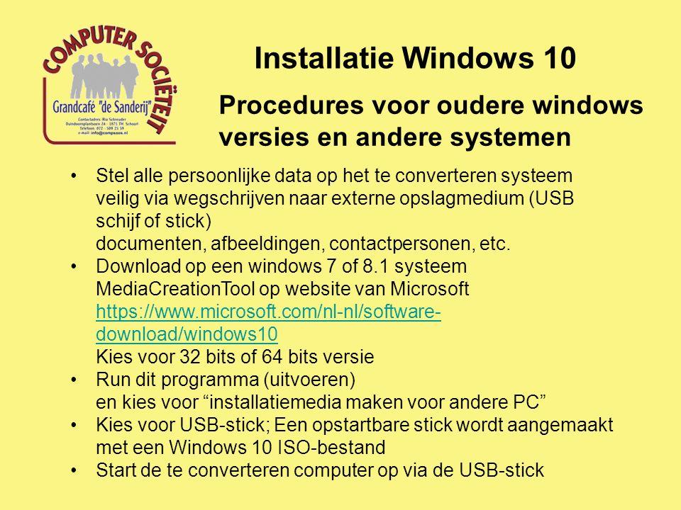 Installatie Windows 10 Procedures voor oudere windows versies en andere systemen Stel alle persoonlijke data op het te converteren systeem veilig via wegschrijven naar externe opslagmedium (USB schijf of stick) documenten, afbeeldingen, contactpersonen, etc.