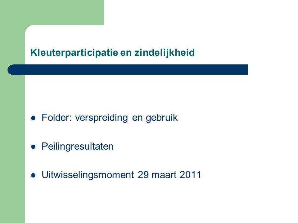 Kleuterparticipatie en zindelijkheid Folder: verspreiding en gebruik Peilingresultaten Uitwisselingsmoment 29 maart 2011