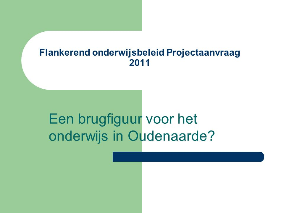 Kader Flankerend onderwijsbeleid Oudenaarde Diversiteit aan behoeften en expertise: brugfiguur Inbedding in Sociaal Huis GOK-thema's, structureel en preventief